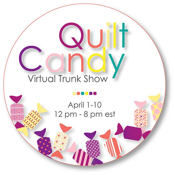 QUILT CANDY VIRTUAL TRUNK SHOW – Day 3 – Friday, April 03rd